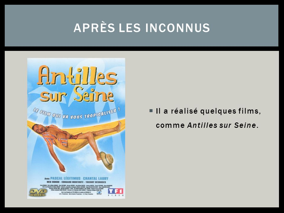Après les inconnus Il a réalisé quelques films, comme Antilles sur Seine.