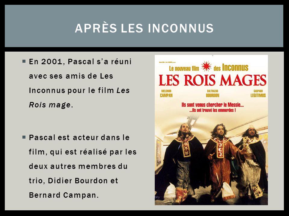 Après les inconnus En 2001, Pascal s'a réuni avec ses amis de Les Inconnus pour le film Les Rois mage.