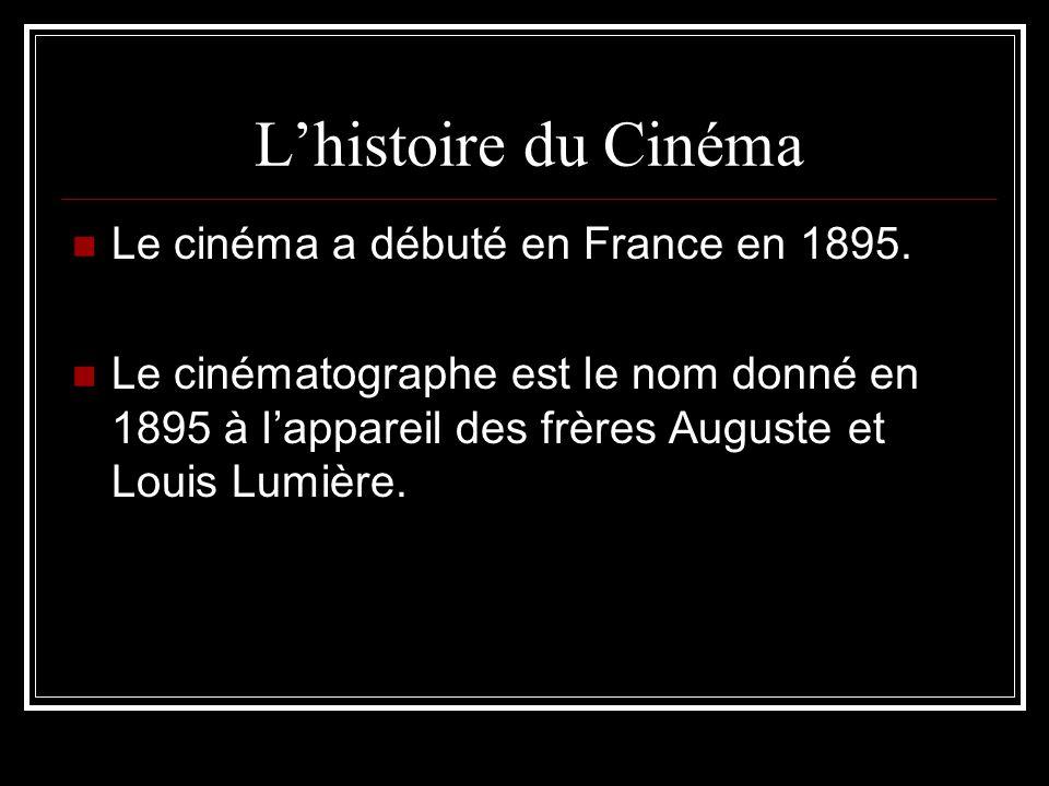 L'histoire du Cinéma Le cinéma a débuté en France en 1895.