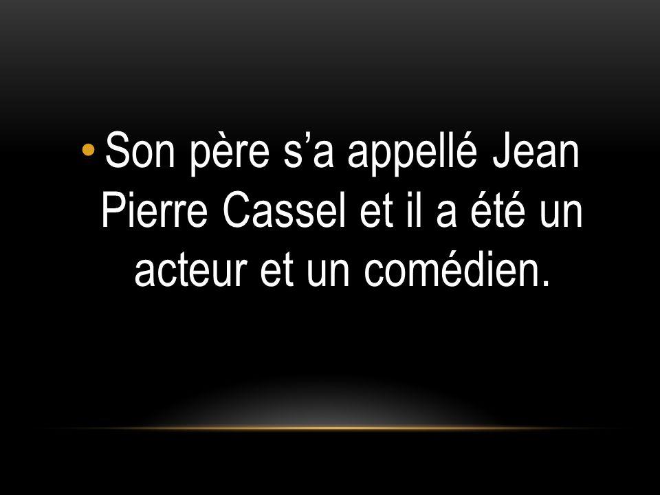 Son père s'a appellé Jean Pierre Cassel et il a été un acteur et un comédien.