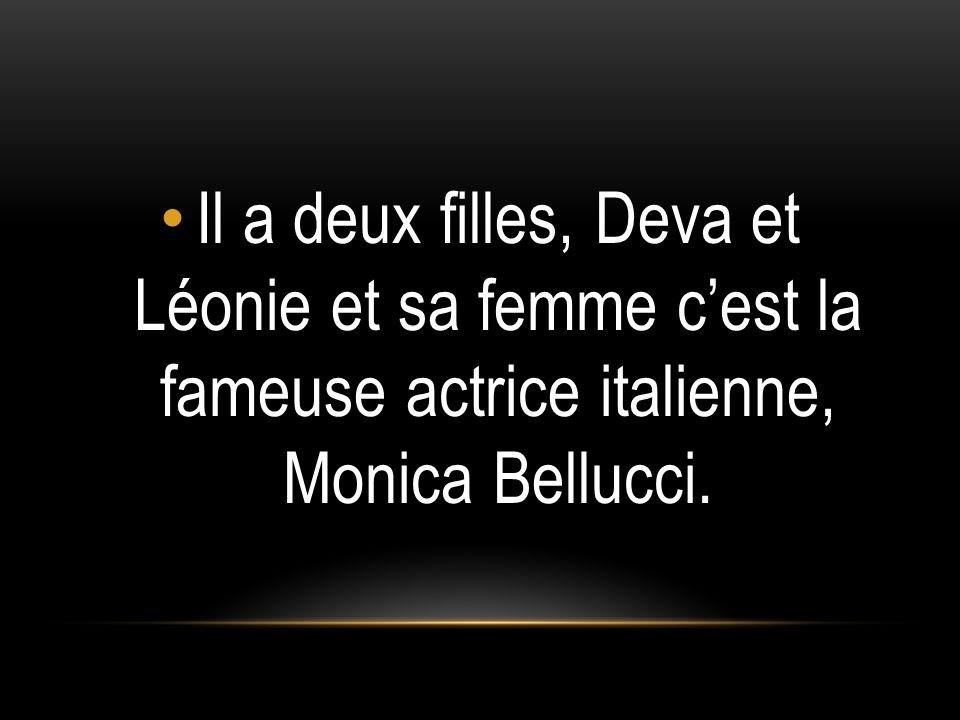 Il a deux filles, Deva et Léonie et sa femme c'est la fameuse actrice italienne, Monica Bellucci.