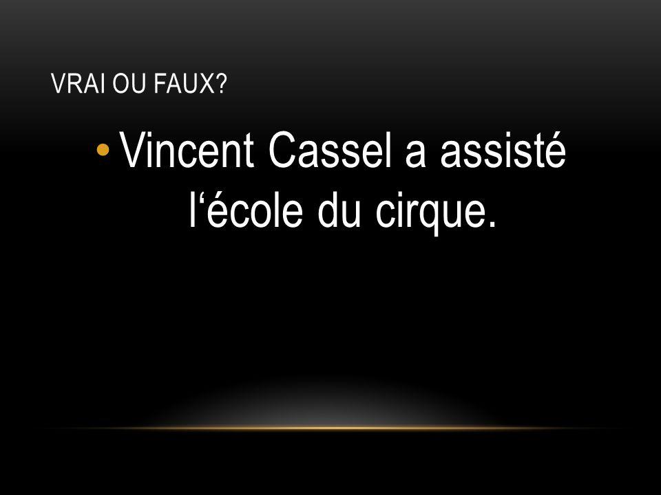 Vincent Cassel a assisté l'école du cirque.