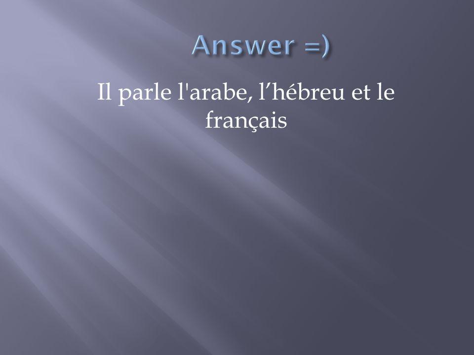 Il parle l arabe, l'hébreu et le français
