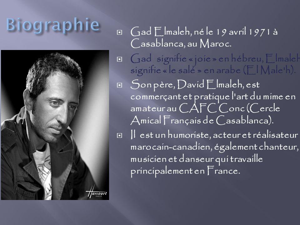 Biographie Gad Elmaleh, né le 19 avril 1971 à Casablanca, au Maroc.