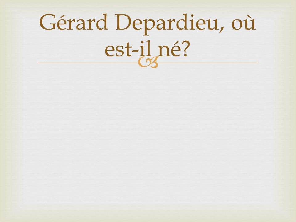Gérard Depardieu, où est-il né
