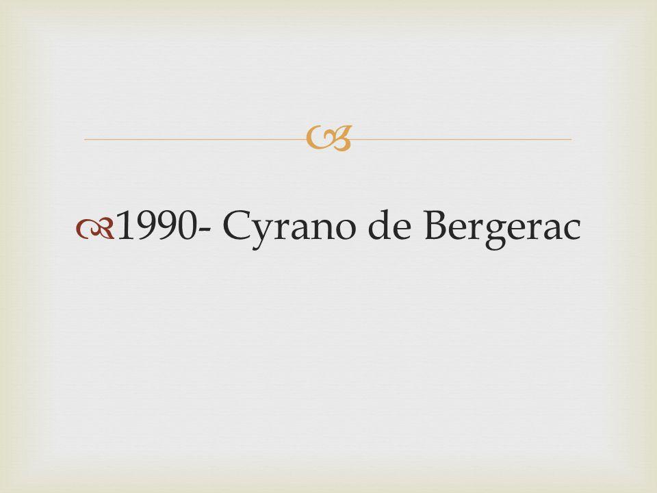 1990- Cyrano de Bergerac