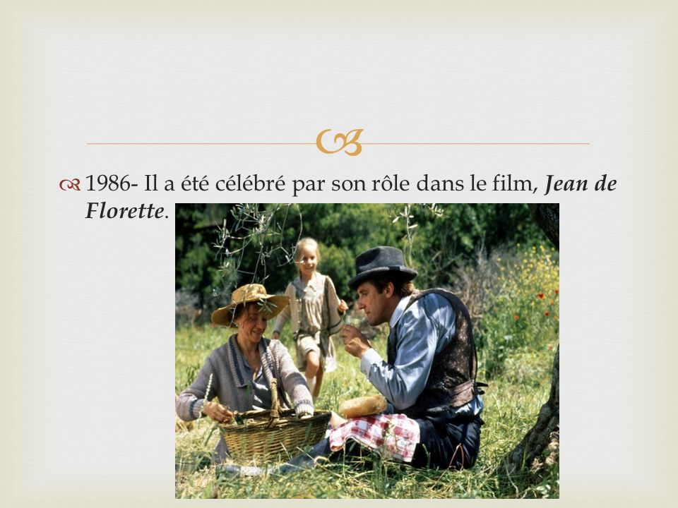 1986- Il a été célébré par son rôle dans le film, Jean de Florette.