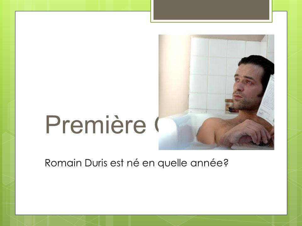 Première Question Romain Duris est né en quelle année