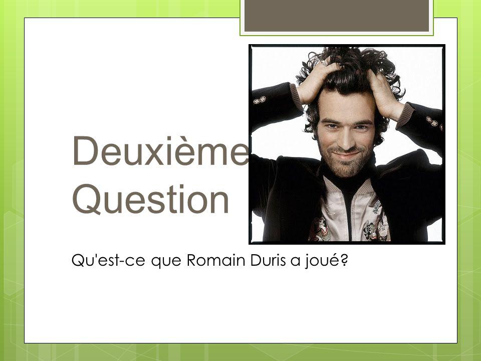 Deuxième Question Qu est-ce que Romain Duris a joué