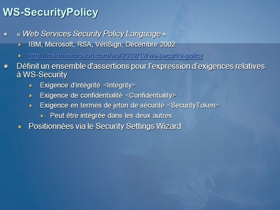 3/25/2017 12:58 AM WS-SecurityPolicy. « Web Services Security Policy Language » IBM, Microsoft, RSA, VeriSign, Décembre 2002.