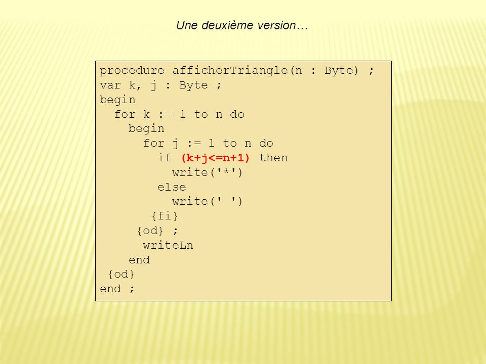 Une deuxième version… procedure afficherTriangle(n : Byte) ; var k, j : Byte ; begin. for k := 1 to n do.