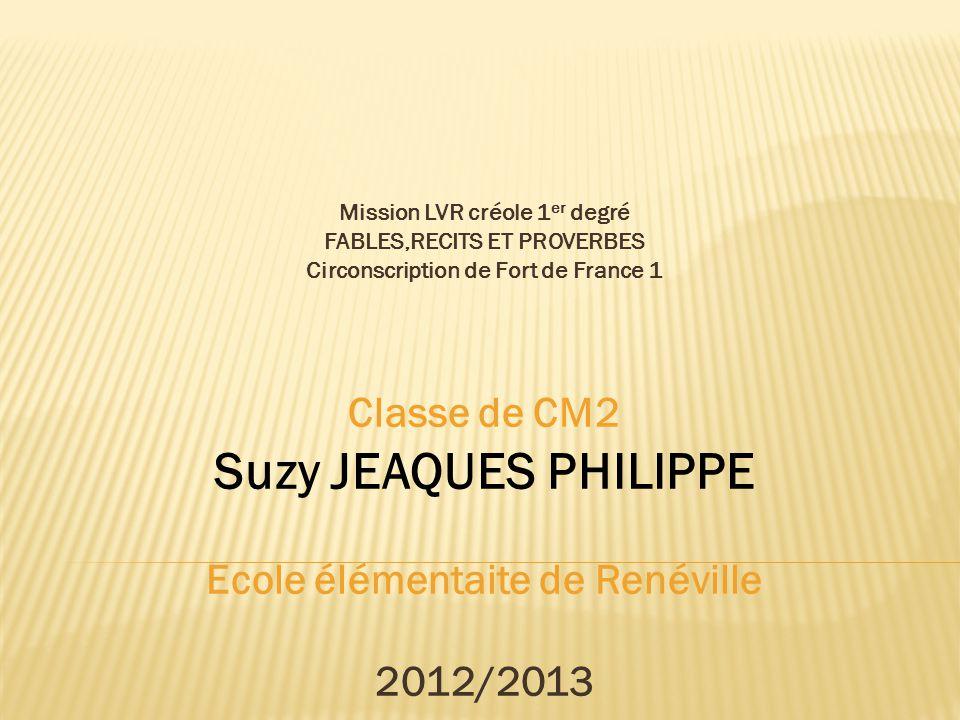 Suzy JEAQUES PHILIPPE Classe de CM2 Ecole élémentaite de Renéville