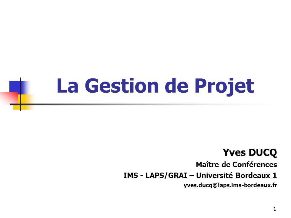La Gestion de Projet Yves DUCQ Maître de Conférences