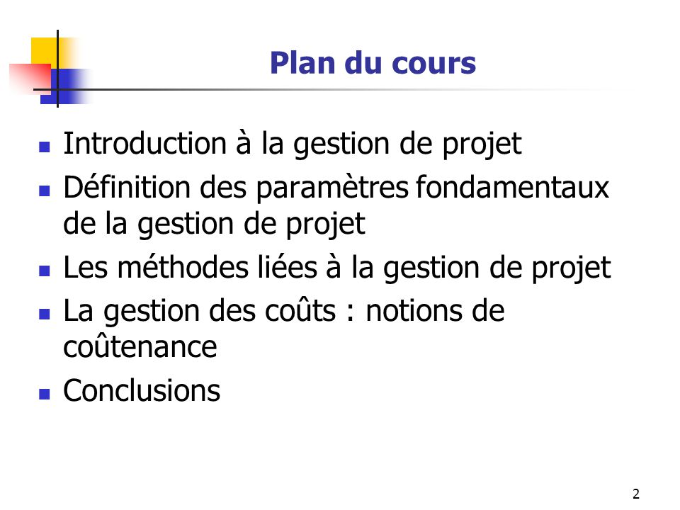 Plan du cours Introduction à la gestion de projet. Définition des paramètres fondamentaux de la gestion de projet.