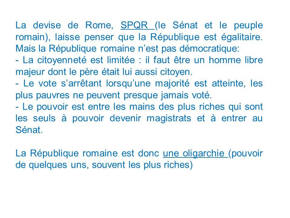 La devise de Rome, SPQR (le Sénat et le peuple romain), laisse penser que la République est égalitaire. Mais la République romaine n'est pas démocratique: