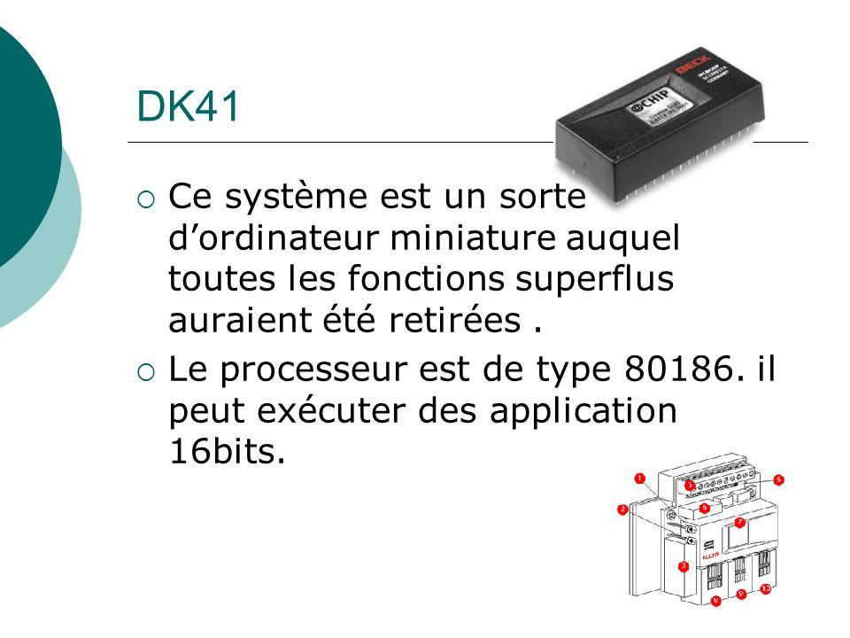 DK41 Ce système est un sorte d'ordinateur miniature auquel toutes les fonctions superflus auraient été retirées .