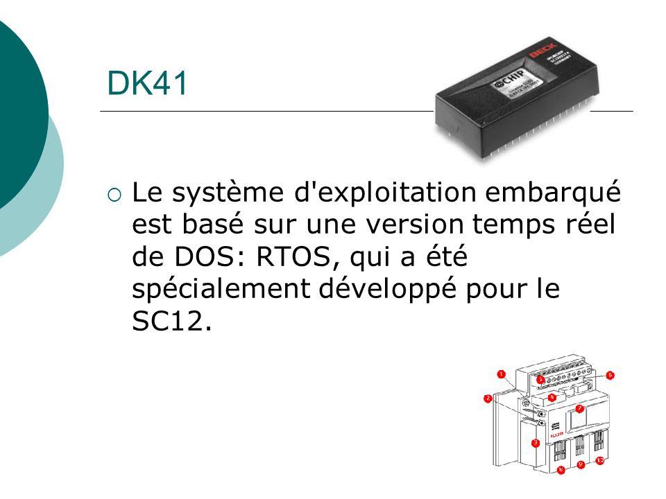 DK41 Le système d exploitation embarqué est basé sur une version temps réel de DOS: RTOS, qui a été spécialement développé pour le SC12.