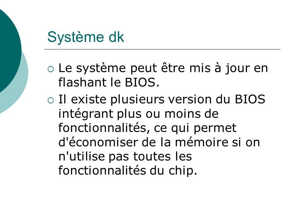 Système dk Le système peut être mis à jour en flashant le BIOS.