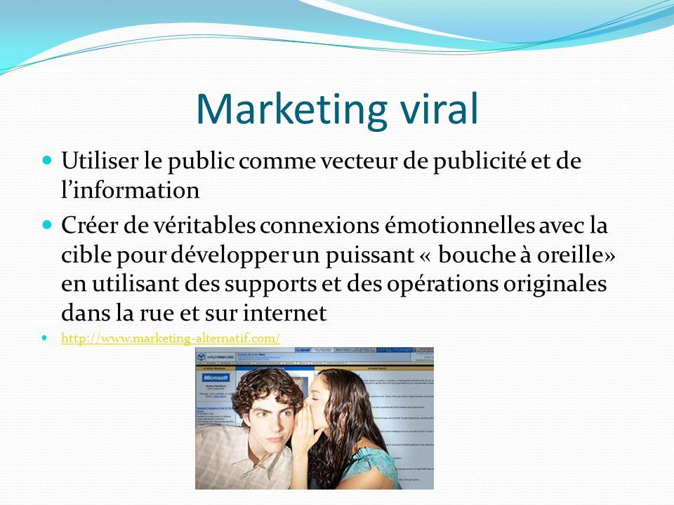 Marketing viral Utiliser le public comme vecteur de publicité et de l'information.