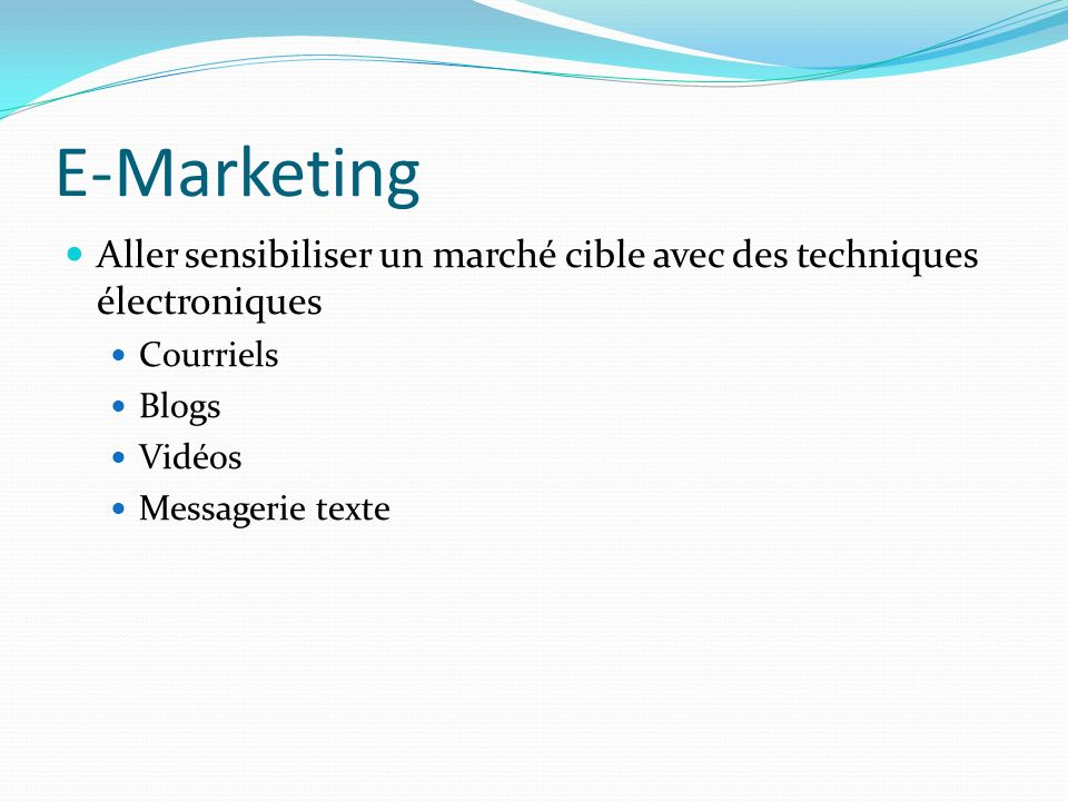 E-Marketing Aller sensibiliser un marché cible avec des techniques électroniques. Courriels. Blogs.