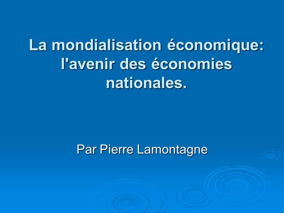 La mondialisation économique: l avenir des économies nationales.