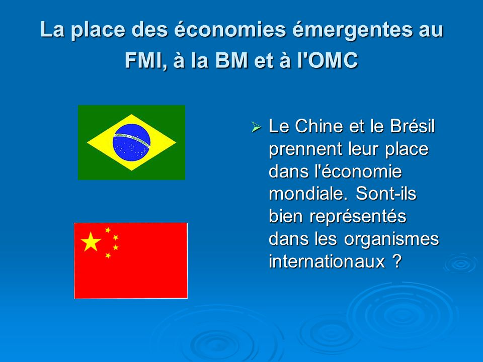 La place des économies émergentes au FMI, à la BM et à l OMC