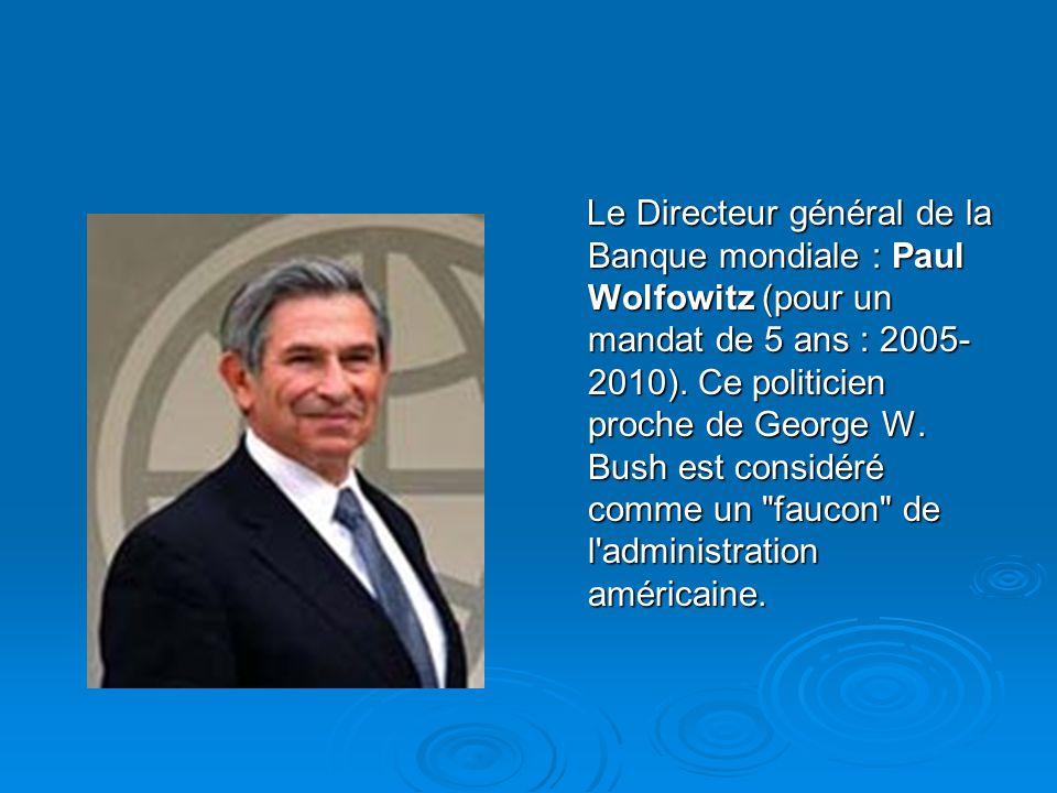 Le Directeur général de la Banque mondiale : Paul Wolfowitz (pour un mandat de 5 ans : 2005-2010).