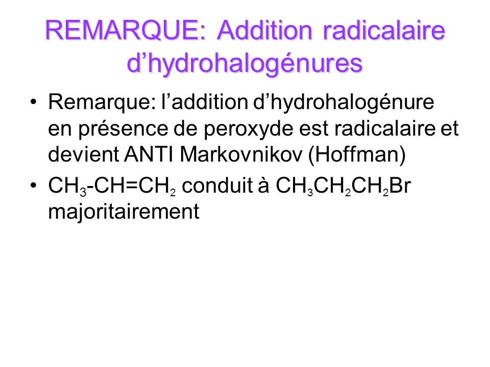 REMARQUE: Addition radicalaire d'hydrohalogénures