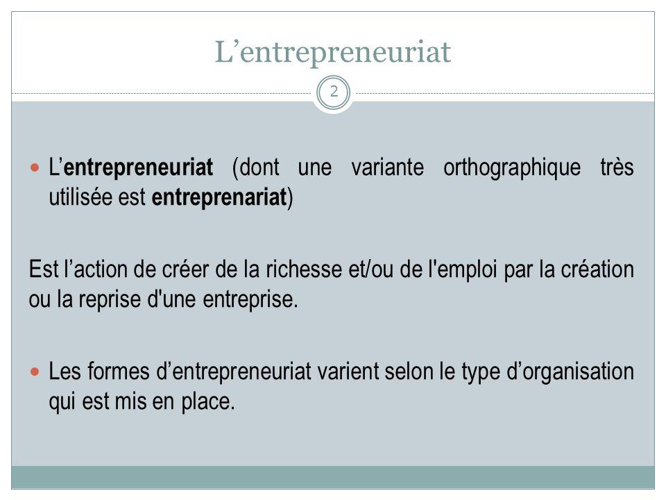 L'entrepreneuriat L'entrepreneuriat (dont une variante orthographique très utilisée est entreprenariat)