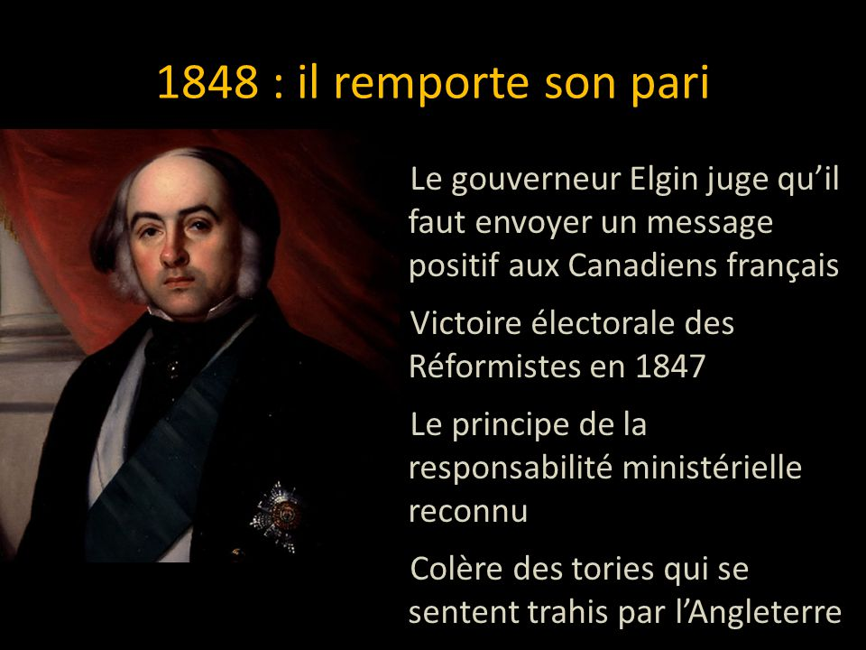 1848 : il remporte son pari Le gouverneur Elgin juge qu'il faut envoyer un message positif aux Canadiens français.