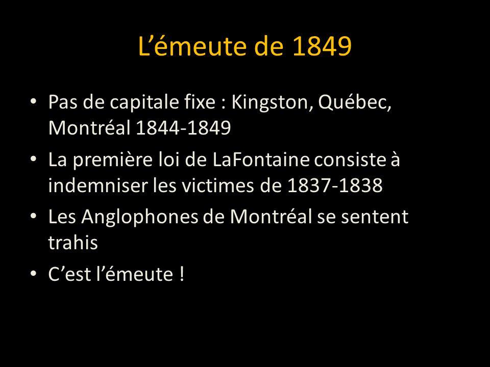 L'émeute de 1849 Pas de capitale fixe : Kingston, Québec, Montréal 1844-1849.