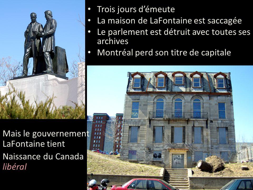 Trois jours d'émeute La maison de LaFontaine est saccagée. Le parlement est détruit avec toutes ses archives.