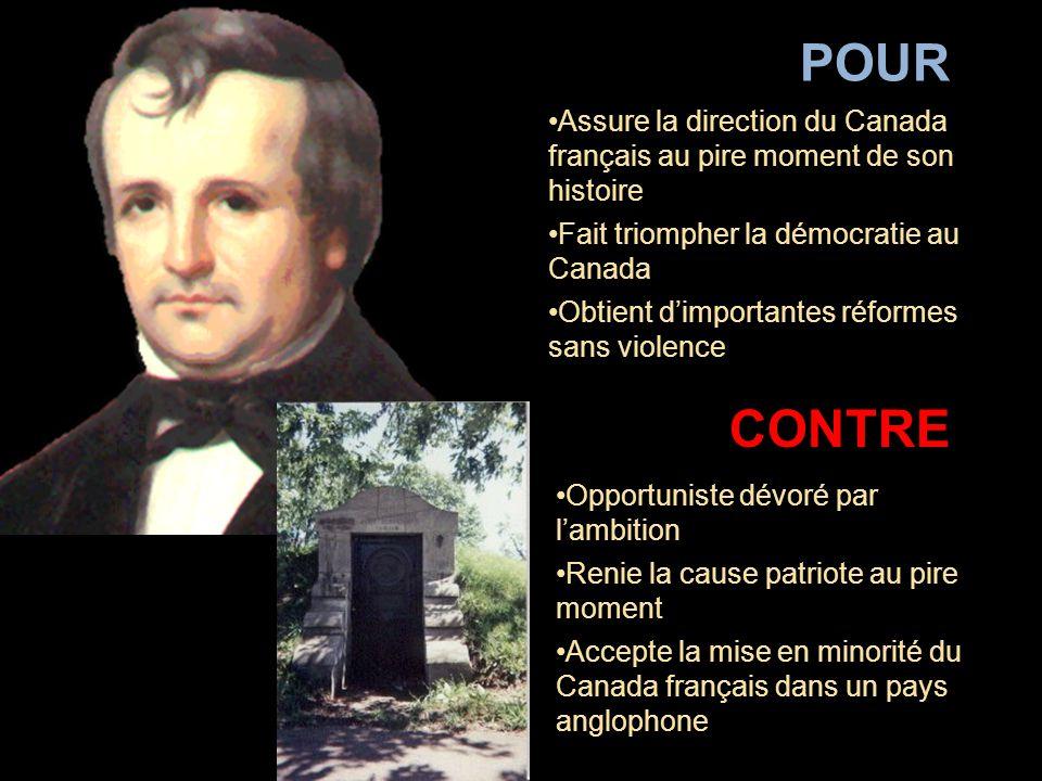 POUR Assure la direction du Canada français au pire moment de son histoire. Fait triompher la démocratie au Canada.