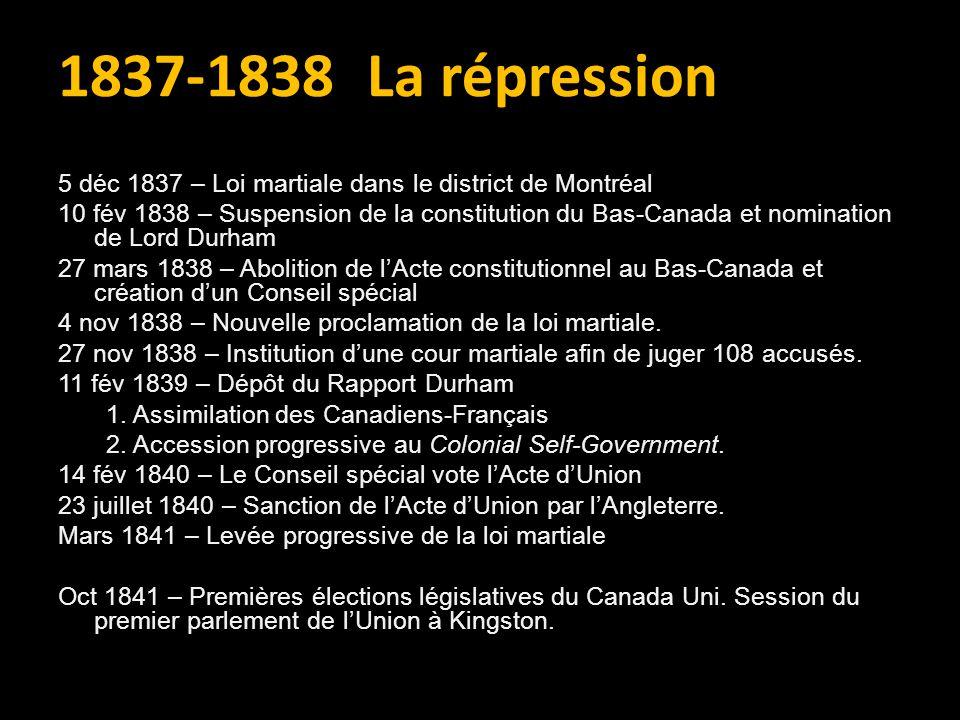 1837-1838 La répression 5 déc 1837 – Loi martiale dans le district de Montréal.