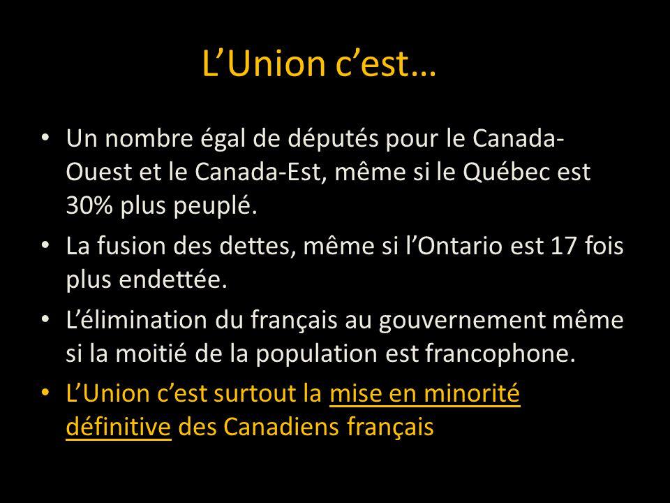 L'Union c'est… Un nombre égal de députés pour le Canada-Ouest et le Canada-Est, même si le Québec est 30% plus peuplé.