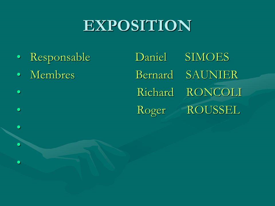 EXPOSITION Responsable Daniel SIMOES Membres Bernard SAUNIER