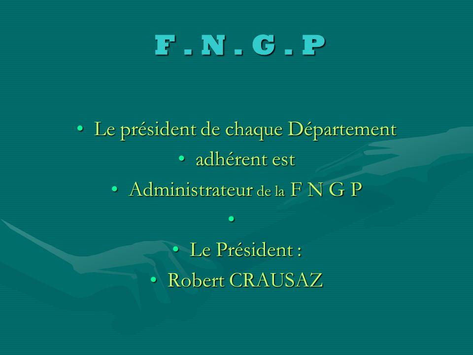 F . N . G . P Le président de chaque Département adhérent est