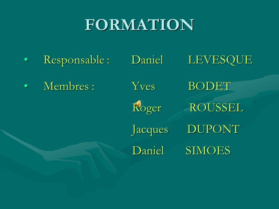 FORMATION Responsable : Daniel LEVESQUE Membres : Yves BODET