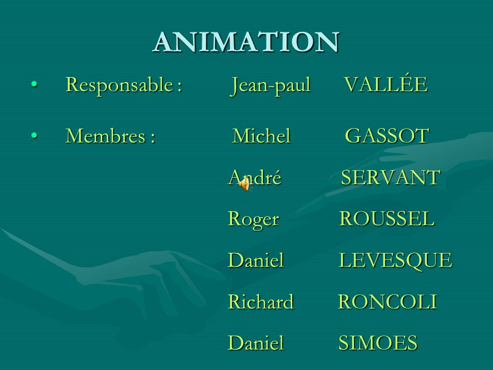 ANIMATION Responsable : Jean-paul VALLÉE Membres : Michel GASSOT