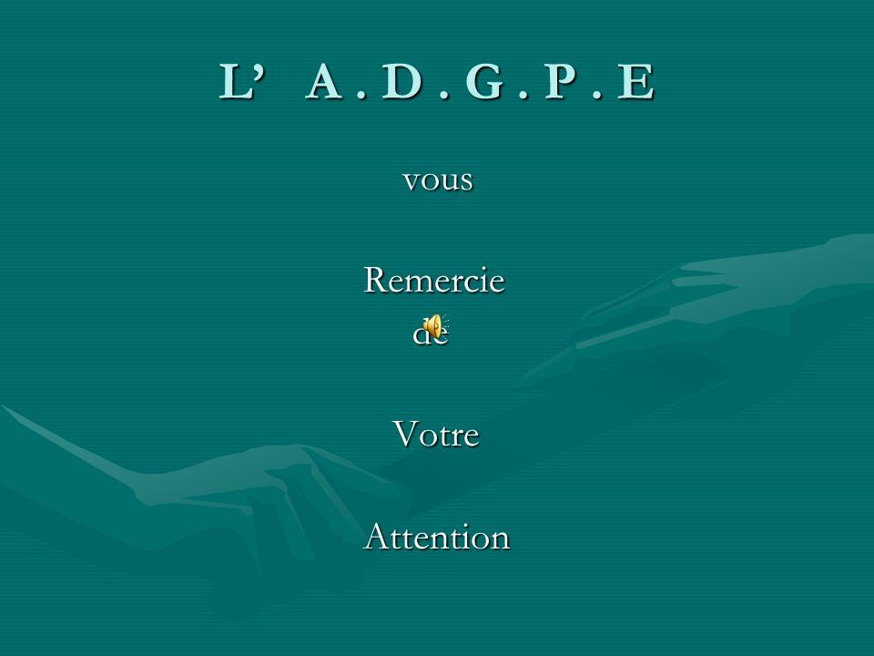 L' A . D . G . P . E vous Remercie de Votre Attention