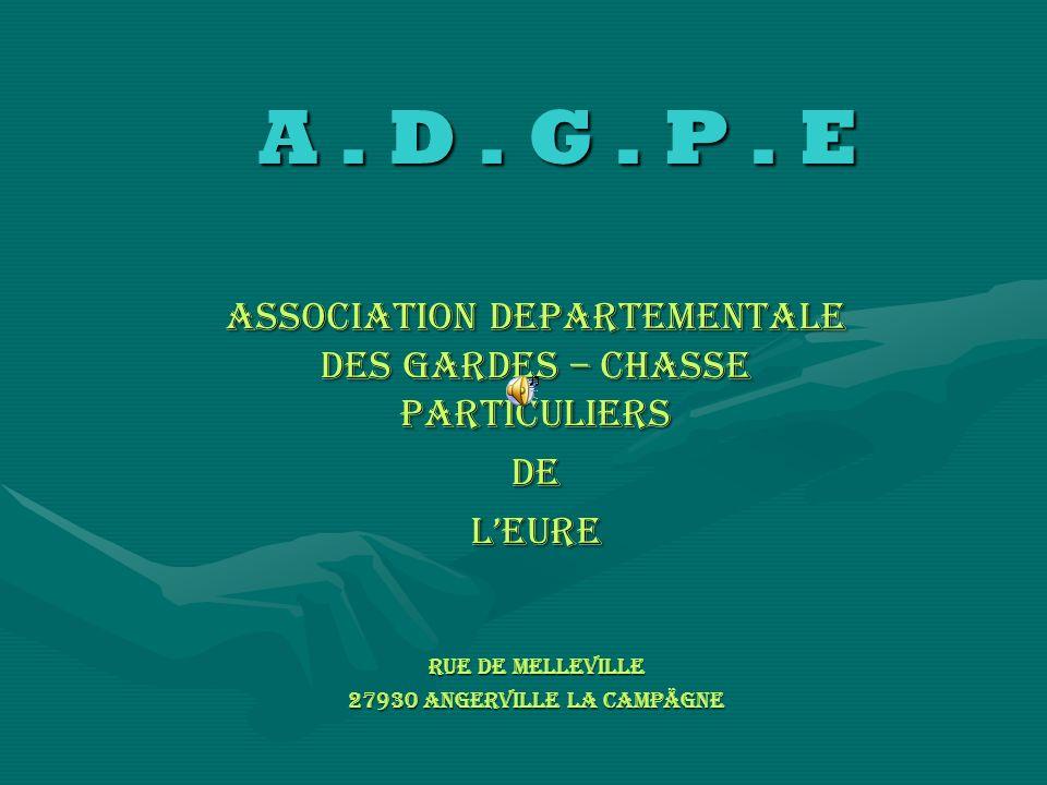 A . D . G . P . E ASSOCIATION DEPARTEMENTALE DES GARDES – CHASSE PARTICULIERS. DE. L'EURE. Rue de melleville.
