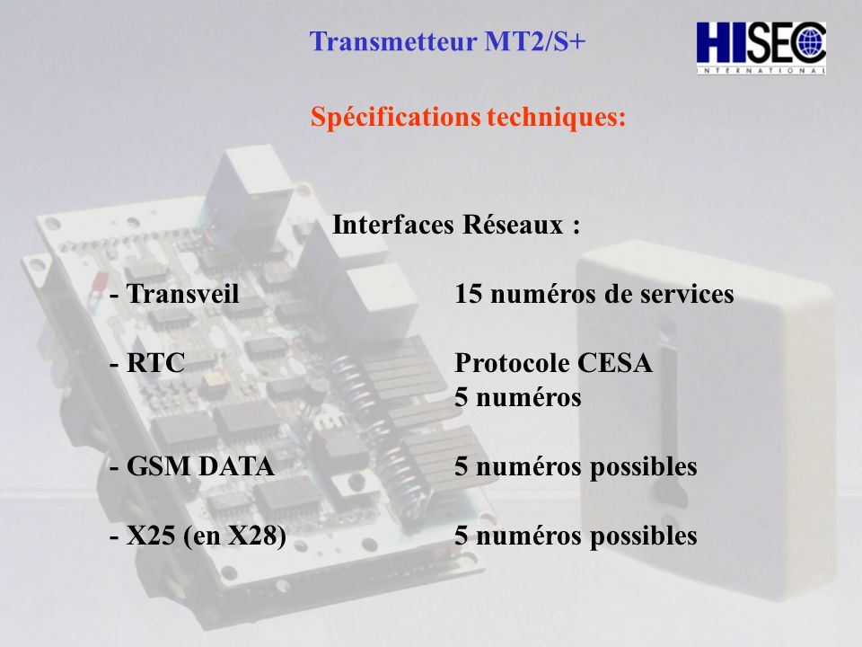 Transmetteur MT2/S+ Spécifications techniques: Interfaces Réseaux : - Transveil 15 numéros de services.