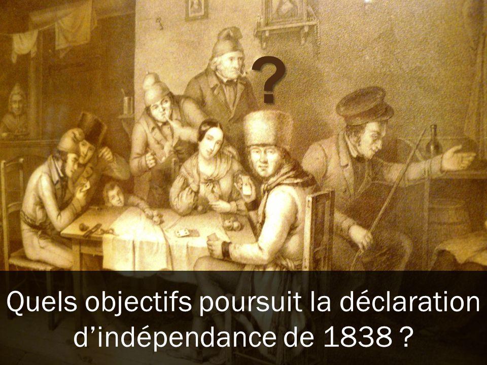 Quels objectifs poursuit la déclaration d'indépendance de 1838