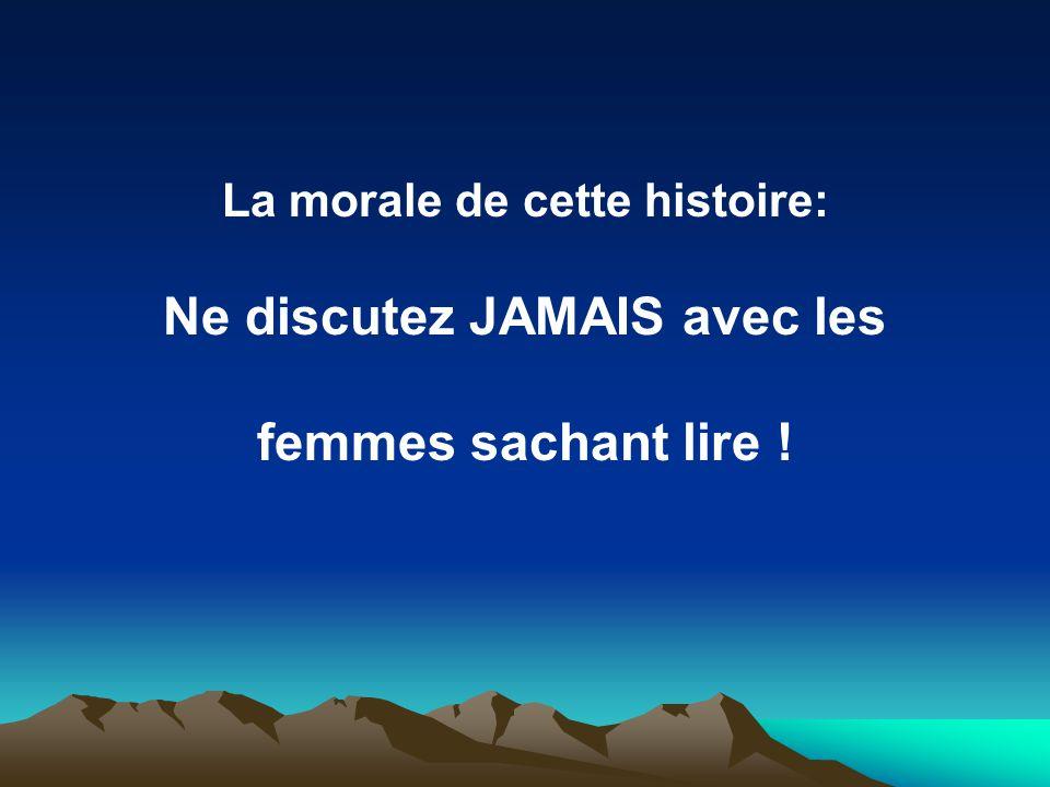 La morale de cette histoire: Ne discutez JAMAIS avec les femmes sachant lire !