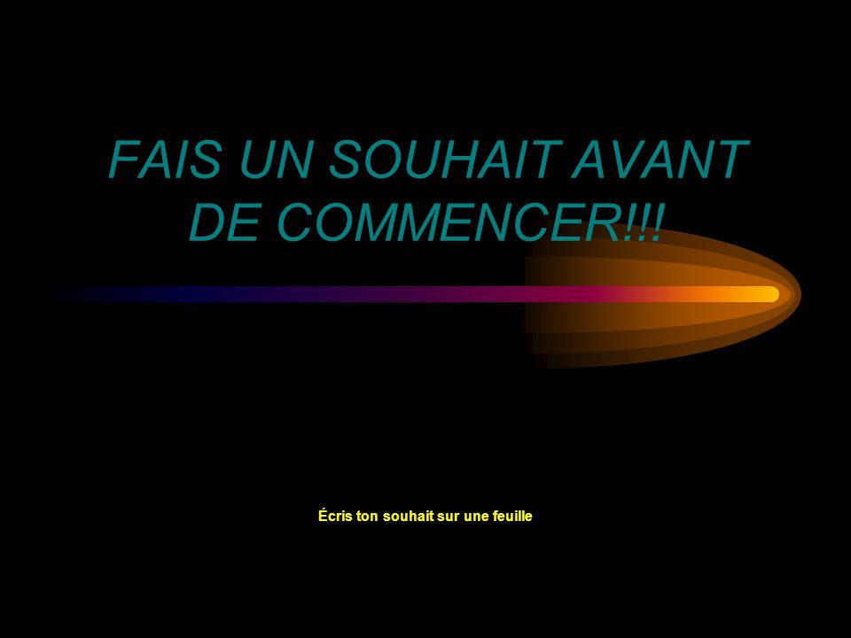 FAIS UN SOUHAIT AVANT DE COMMENCER!!!