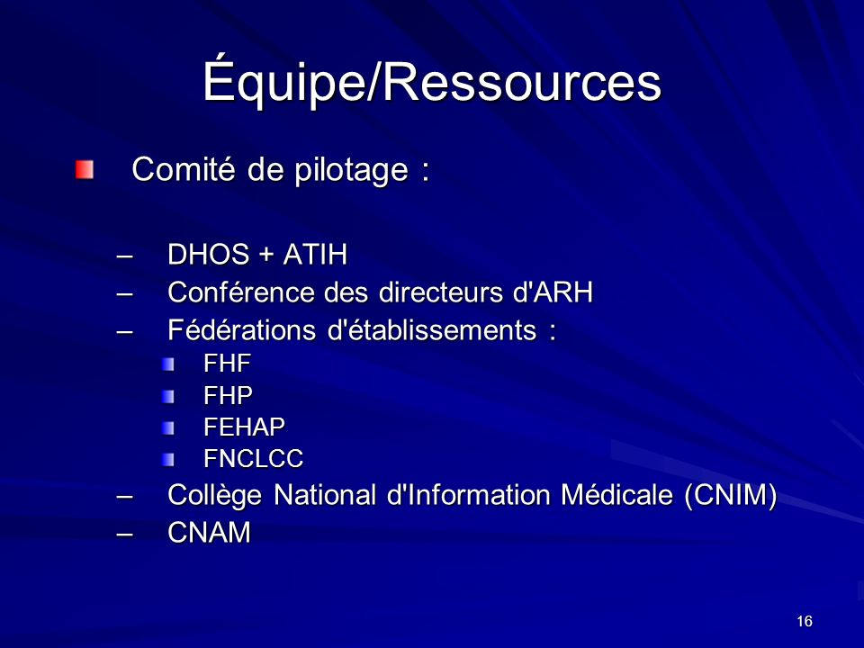 Équipe/Ressources Comité de pilotage : DHOS + ATIH