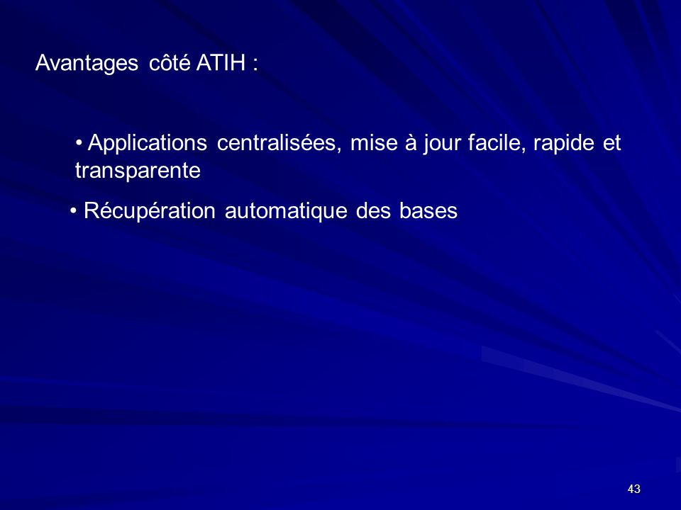 Avantages côté ATIH : Applications centralisées, mise à jour facile, rapide et transparente.