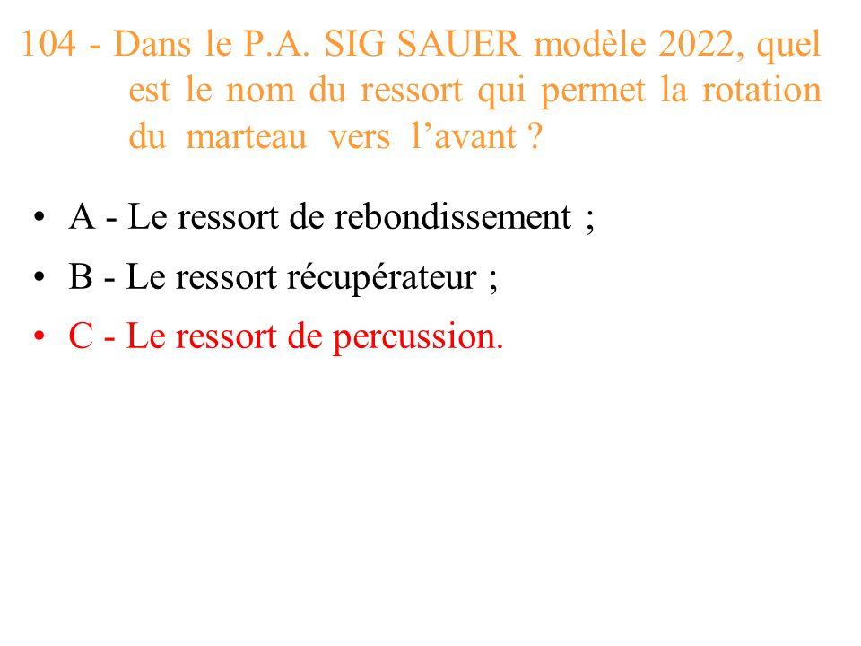 104 - Dans le P.A. SIG SAUER modèle 2022, quel est le nom du ressort qui permet la rotation du marteau vers l'avant
