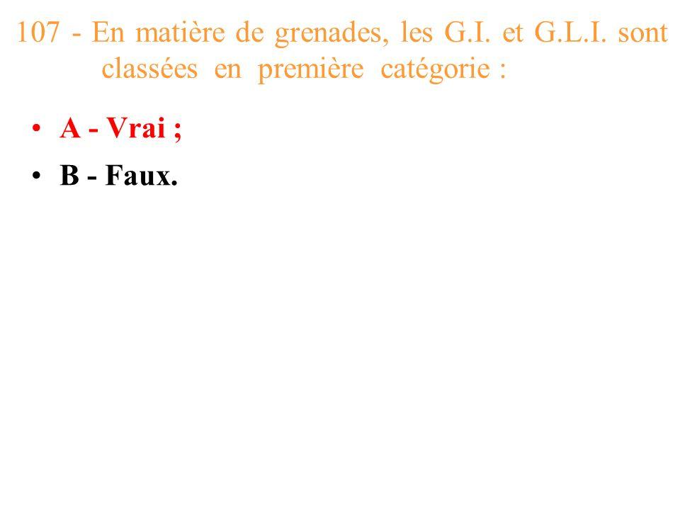 107 - En matière de grenades, les G. I. et G. L. I