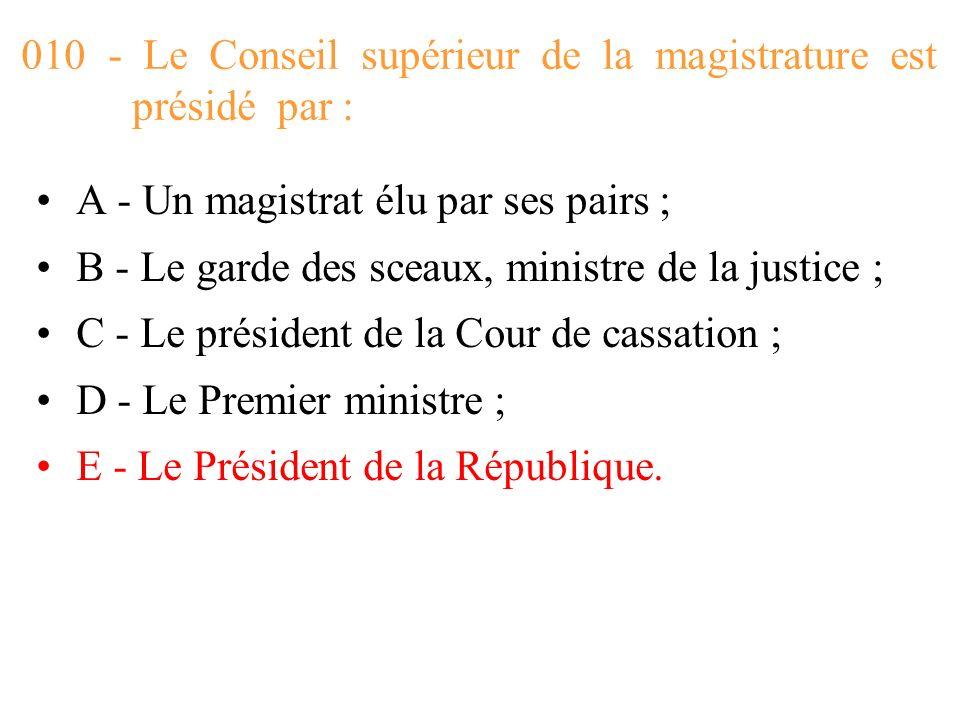 010 - Le Conseil supérieur de la magistrature est présidé par :